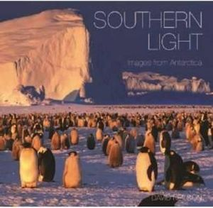 Southern Light : Images from Antarctica - David Neilson