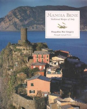 Mangia Bene: Traditional Recipes of Italy Pasqualina Rio Gregory and Joseph P. Costa