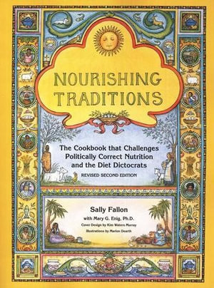 Nourishing Traditions : The Cookbook that Challenges Politically Correct Nutrition and the Diet Dictocrats - Sally Fallon