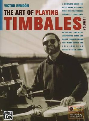 The Art of Playing Timbales, Vol. 1, Vol. 1 : A Complete Guide for Developing Rhythms, Solos, and Traditional Timbale Techniques, Book & CD - Victor Rendn
