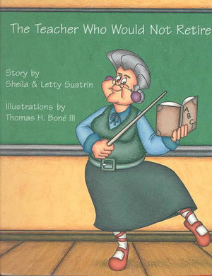 The Teacher Who Would Not Retire Sheila Sustrin, Letty Sustrin and Thomas H., III Bone
