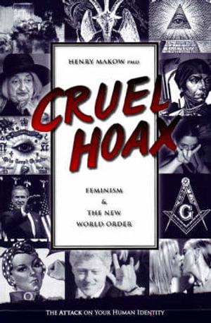 Cruel Hoax : Feminism and the New World Order - Henry Makow