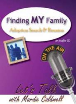 Finding My Family : Adoption Search and Reunion - Mardie Caldwell