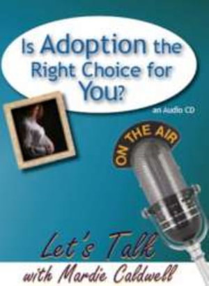 Is Adoption the Right Choice for You? - Mardie Caldwell