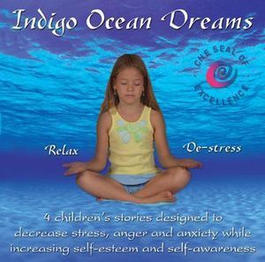 Indigo Ocean Dreams : 4 Children's Stories Designed To Decrease Stress, Anger And Anxiety While Increasing Self-Esteem And Self-Awareness - Lori Lite
