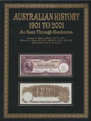 Australian History 1901-2001 : As Seen Through Banknotes - Joanne C. Dauer