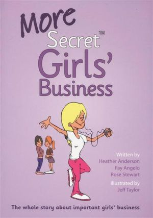 More Secret Girls' Business : The Whole Story About Important Girls' Business - Fay Angelo