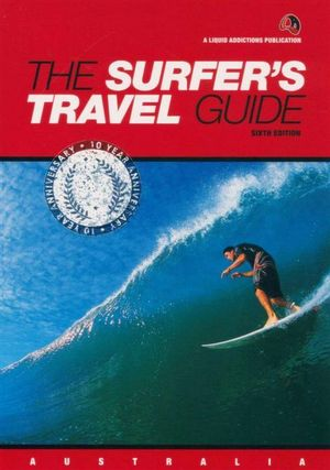 The Surfer's Travel Guide : Australia : 10 Year Anniversary : Sixth Edition - Chris Rennie