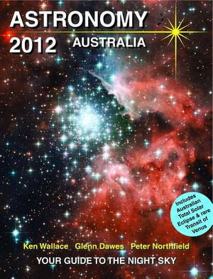 Astronomy 2012 Australia : Your Guide to the Night Sky - Ken Wallace