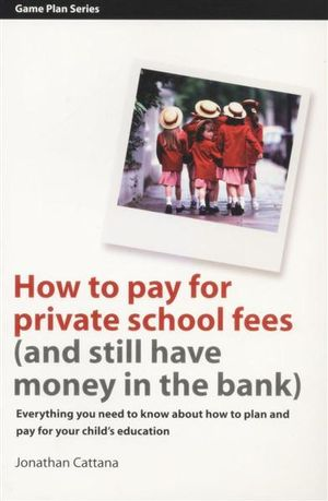 How to Pay for Private School Fees : (And Still Have Money in the Bank) - Jonathan Cattana