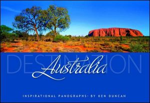 Destination Australia  : Inspirational Panographs by Ken Duncan - Ken Duncan