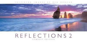 Reflections 2 : Compact Edition : Ken Duncan's Reflection Series : Volume 2 - Ken Duncan