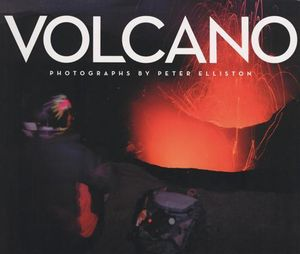 Volcano : A Photographic Collection - Peter Elliston