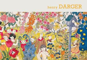 Henry Darger : Sound and Fury: the Art of - Henry Darger