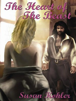 The Heart of The Beast : A romantic adult fairytale revealing how the power of love can overcome the hardest heart - Susan Kohler