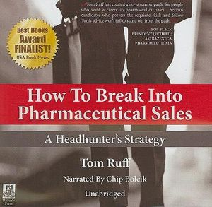 How to Break Into Pharmaceutical Sales : A Headhunter's Strategy - Tom Ruff