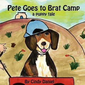 Pete Goes to Brat Camp: a puppy tale Cindy Daniel and Beverly Daniel