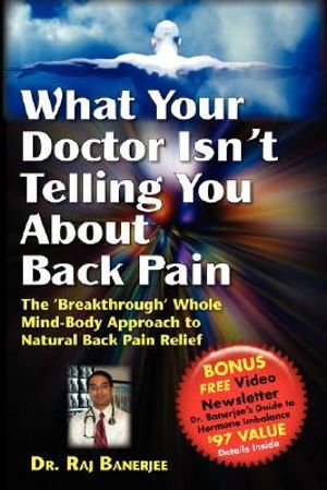 What Your Doctor Isn't Telling You about Back Pain - Raj Banerjee