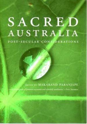 Sacred Australia : Post-Secular Considerations - Makarand Paranjape