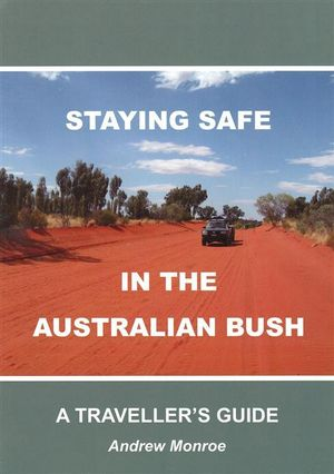 Staying Safe In The Australian Bush : A Traveller's Guide - Andrew Monroe