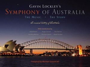 Symphony of Australia : 1 x Hardcover Book & Audio CD : The Music - The Story - Gavin Lockley