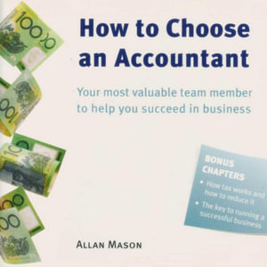 How to Choose an Accountant : Your Most Valuable Team Member to Help You Succeed in Business - Allan Mason