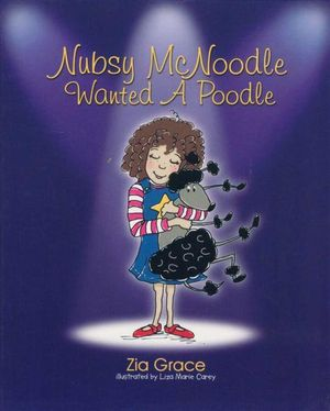 Nubsy McNoodle Wanted a Poodle : Nubsy and Bullfrog Ser. - Zia Grace