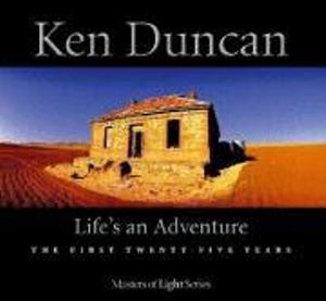 Ken Duncan : Life's an Adventure - The First Twenty Five Years - Ken Duncan