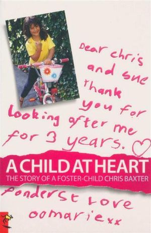 A Child at Heart : The Story of a Foster Child - Chris Baxter