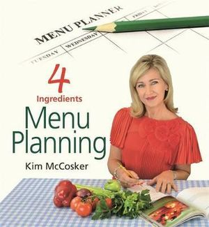 4 Ingredients : Menu Planning - Kim McCosker