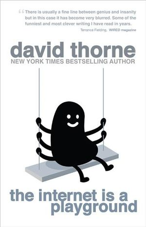 The Internet is a Playground : Irreverent Correspondences of an Evil Online Genius - David Thorne