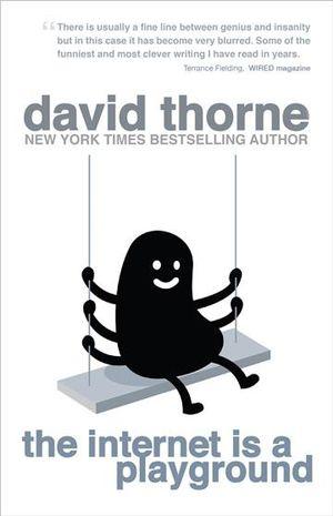 The Internet is a Playground : Irreverent Correspondences of an Evil Online Genius - David Thorne