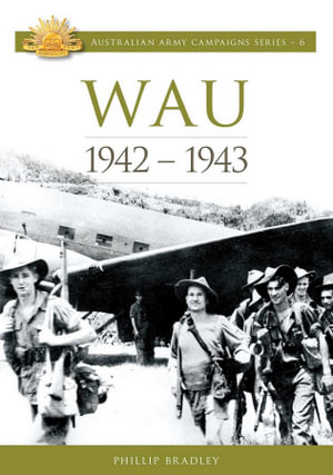 Wau 1942-1943 : Australian Army Campaigns Series: Book 6 - Phillip Bradley