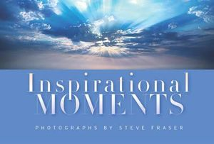 Inspirational Moments : Photographs By Steve Fraser - Steve Fraser