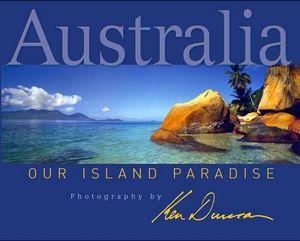 Australia : Our Island Paradise - Ken Duncan