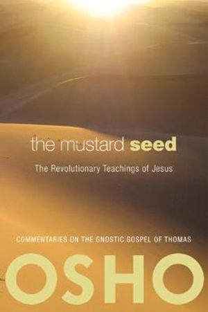The Mustard Seed : The Revolutionary Teachings of Jesus - Osho