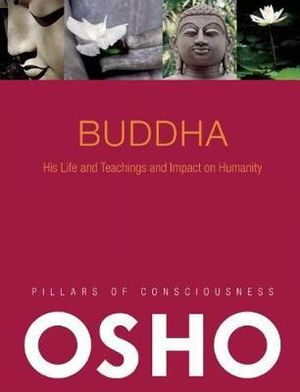 Buddha : His Life and Teachings and Impact on Humanity - Osho