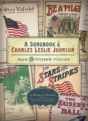 A Songbook of Charles Leslie Johnson : War and Other Pieces - Philip A Stewart