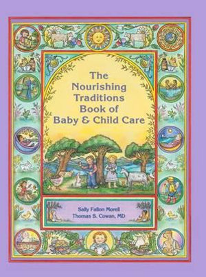 The Nourishing Traditions Book of Baby & Child Care - Sally Fallon Morell