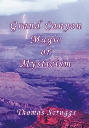 Grand Canyon Magic or Mysticism - Thomas W Scruggs