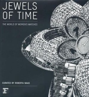 Jewels of Time : The World of Women's Watches - Roberta Naas