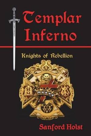 Templar Inferno : Knights of Rebellion - Sanford Holst