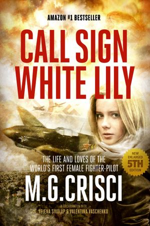 Call Sign, White Lily (New, Enlarged Fourth Edition with Bonus Material) - M. G. Crisci