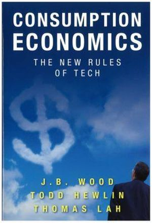 Consumption Economics : The New Rules of Tech - J B Wood