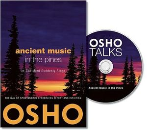 Ancient Music in the Pines  :  In Zen Mind Suddenly Stops -  Osho