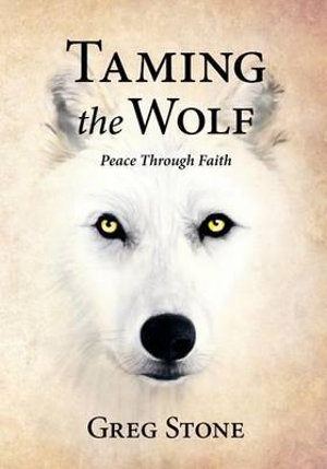 Taming the Wolf : Peace Through Faith - Greg D Stone