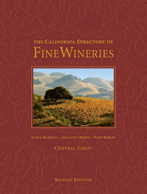The California Directory of Fine Wineries : Central Coast: Santa Barbara, San Luis Obispo, Paso Robles - K. Reka Badger