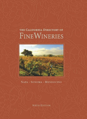 The California Directory of Fine Wineries : Napa, Sonoma, Mendocino - K. Reka Badger