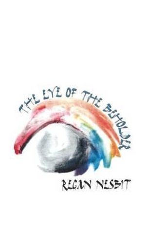 The Eye of the Beholder : Young Writers Chapbook Series - Regan Nesbit