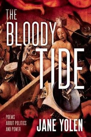 The Bloody Tide : Poems about Politics and Power - Jane Yolen